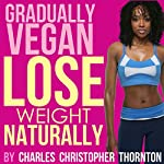 Gradually Vegan Lose Weight Naturally | Charles Thornton