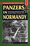 Panzers in Normandy: General Hans Eberbach and the German Defense of France, 1944 (Stackpole Military History Series)