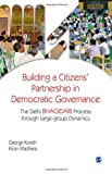 Building a Citizens' Partnership in Democratic Governance : The Delhi Bhagidari Process Through Large-Group Dynamics, Koreth, George and Wadhera, Kiron, 8132111370