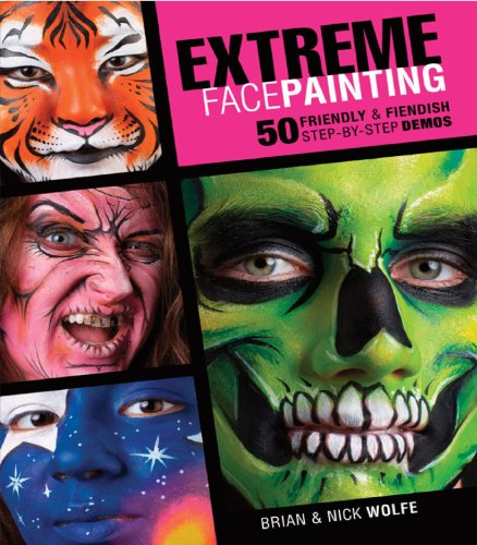 Extreme Face Painting: 50 Friendly & Fiendish Step-by-Step Demos (Best Halloween Face Painting Ideas)
