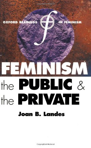 Feminism, the Public, and the Private (Oxford Readings in Feminism)