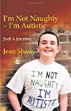 I'm Not Naughty - I'm Autistic, Jean Shaw, 184310105X