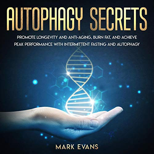 51FyVroP2dL - Autophagy Secrets: Promote Longevity and Anti-Aging, Burn Fat, and Achieve Peak Performance with Intermittent Fasting and Autophagy