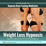 Weight Loss Hypnosis: Program Your Subconscious to Eat Less for Fast Weight Loss