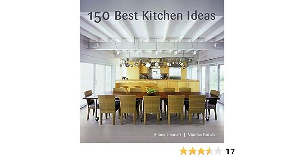 150 Best Kitchen Ideas Borràs Montse Lleonart Aitana 9780061704406 Amazon Com Books