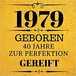 1979 Geboren 40 Jahre Zur Perfektion Gereift Geschenkidee