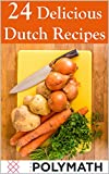 24 Delicious Dutch Recipes: Try out the Taste of the Netherlands in the Comfort of your own Kitchen (Cooking with The Polymath Book 1)