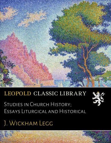 Read Online Studies in Church History; Essays Liturgical and Historical pdf epub