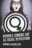Women's Comedic Art as Social Revolution, Domnica Radulescu, 0786460725