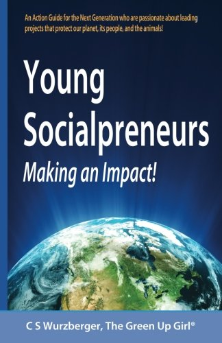 Young Socialpreneurs, Making An Impact: A Handbook for the Next Generation who are passionate about leading projects that protect our planet, its people, and the animals. ebook