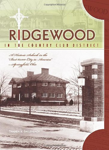Ridgewood in the Country Club District: A Historic Suburb in the Best 60,000 City in America - Springfield, Ohio (Best Planned Cities In America)