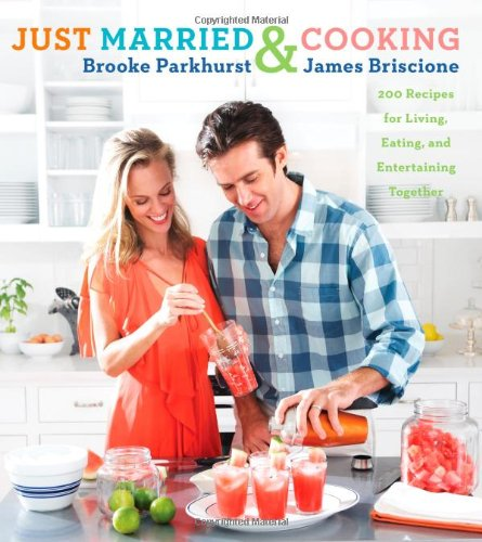 Read Online Just Married and Cooking: 200 Recipes for Living, Eating, and Entertaining Together PDF