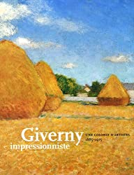 Giverny impressionniste : Une colonie d'artistes, 1885-1915