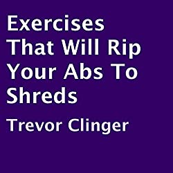 Exercises That Will Rip Your Abs to Shreds