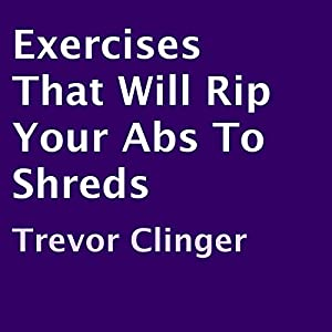 Exercises That Will Rip Your Abs to Shreds Audiobook