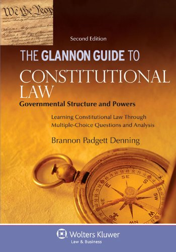Constitutional Guide (Glannon Guide to Constitutional Law: Learning Governmental Structure and Powers Through Multiple-Choice Questions and Analysis (Glannon Guides Series))