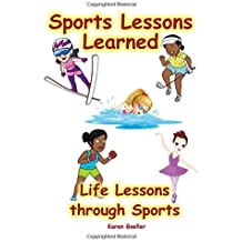 Sports Lessons Learned: Life Lessons through Sports