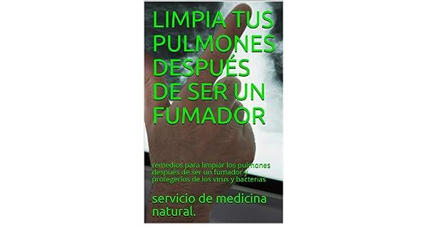 LIMPIA TUS PULMONES DESPUÉS DE SER UN FUMADOR : remedios para limpiar los pulmones después de ser un fumador y protegerlos de los virus y bacterias eBook: natural., servicio de medicina: Amazon.es: