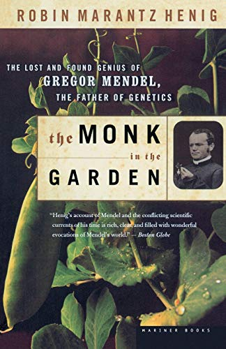 The Monk in the Garden: The Lost and Found Genius of Gregor Mendel, the Father of Genetics