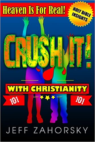 CRUSH IT! with Christianity Today - Heaven Is For Real!