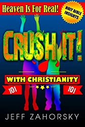 CRUSH IT! with Christianity Today - Heaven Is For Real! (Holy Bible Insights Collection Book 9)