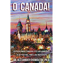 O Canada!: Discover Famous Canadian Cities and Landscapes in Art Paintings, Prints and Photographs