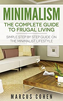 Minimalism the complete guide to frugal living simple for Minimalist living amazon