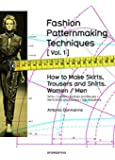 Fashion Patternmaking Techniques. [ Vol. 1 ]: How to Make Skirts, Trousers and Shirts. Women & Men. Skirts/Culottes/Bodices and Blouses/Men's Shirts and Trousers/Size Alterations