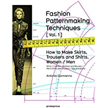 Fashion Patternmaking Techniques. [ Vol. 1 ]: How to Make Skirts, Trousers and Shirts. Women & Men. Skirts / Culottes / Bodices and Blouses / Mens Shirts ...