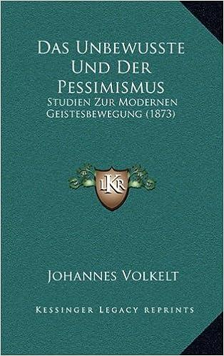 Book Das Unbewusste Und Der Pessimismus: Studien Zur Modernen Geistesbewegung (1873) (German Edition)