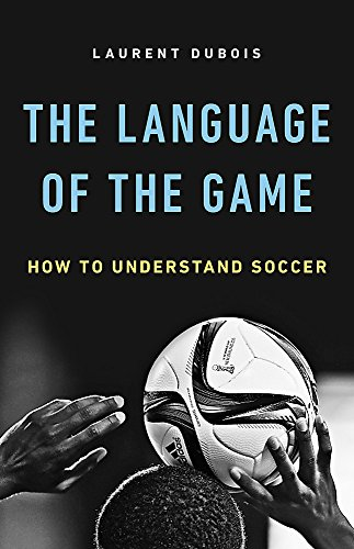 The Language of the Game: How to Understand Soccer by Basic Books