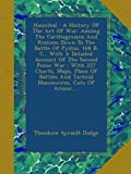 Hannibal : A History Of The Art Of War: Among The Carthaginians And Romans Down To The Battle Of Pydna, 168 B. C., With A Detailed Account Of The ... And Tactical Manoeuvres, Cuts Of Armor,...