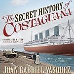 The Secret History of Costaguana | Juan Gabriel Vasquez