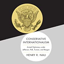 Conservative Internationalism: Armed Diplomacy Under Jefferson, Polk, Truman, and Reagan Audiobook by Henry R. Nau Narrated by Jones Allen