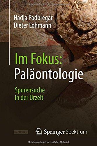 Im Fokus: Paläontologie: Spurensuche in der Urzeit (Naturwissenschaften im Fokus) (German Edition)