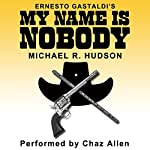 My Name Is Nobody | Michael R Hudson,Ernesto Gastaldi