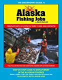 The Greenhorn's Guide to Alaska Fishing Jobs: Step-by-step guide to employment in the Alaskan fisheries - salmon, halibut, crab, cod, pollock, deck hand & processor jobs