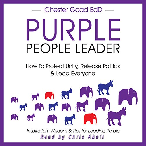 Purple People Leader: How to Protect Unity, Release Politics, and Lead Everyone