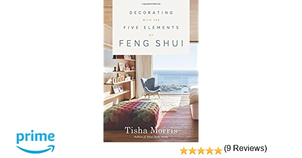 Decorating With The Five Elements Of Feng Shui Tisha Morris 9780738746524 Amazon Books