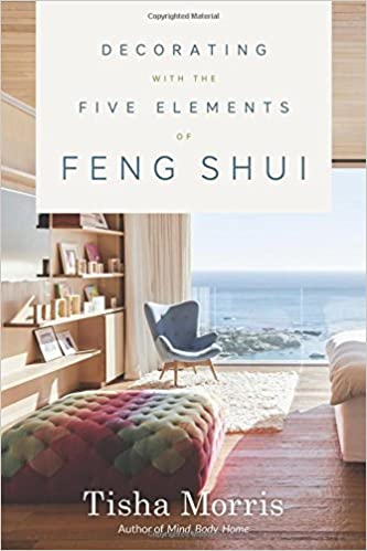 Decorating With the Five Elements of Feng Shui: Tisha Morris ...