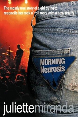 Read Online Morning Neurosis: The Mostly True Story of a Girl Trying to Reconcile Her Rock N' Roll Roots with a New Reality ebook