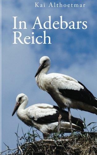 In Adebars Reich: Unterwegs in Kroatiens Save-Auen (Reihe Naturgeschichten, Band 3)