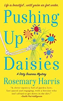 Pushing Up Daisies: A Dirty Business Mystery (Dirty Business Mysteries) by [Harris, Rosemary]