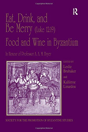 Eat, Drink, and Be Merry (Luke 12:19) – Food and Wine in Byzantium: Papers of the 37th Annual Spring Symposium of Byzantine Studies, In Honour of for the Promotion of Byzantine Studies