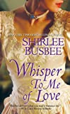 Whisper to Me of Love by Shirlee Busbee front cover