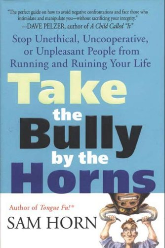 (Take the Bully by the Horns: Stop Unethical, Uncooperative, or Unpleasant People from Running and Ruining Your Life)