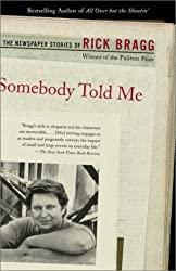 Somebody Told Me: The Newspaper Stories of Rick Bragg by Rick Bragg (2001-08-28)