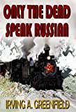 Only the Dead Speak Russian