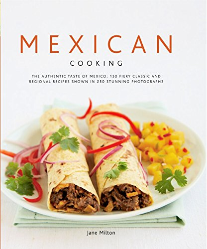Mexican Cooking: The Authentic Taste of Mexico - 150 Fiery and Spicy Classic and Regional Recipes Shown in 200 Stunning Photographs by Jane Milton (12-Feb-2008) Hardcover