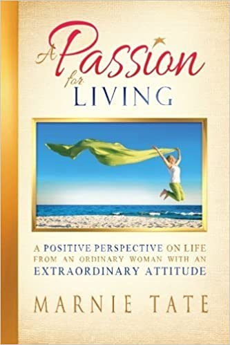 A Passion For Living: A Positive Perspective On Life From An Ordinary Woman With An Extraordinary Attitude by Marnie Tate (2014-08-15)